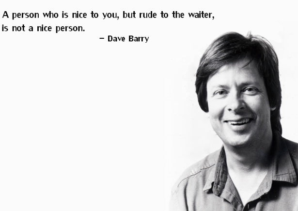 dave-barry-quote-a-person-who-is-nice-to-you-but-rude-to-the-waiter-is-not-a-nice-person